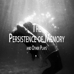 The Persistence of Memory and Other Plays | Large Print Edition